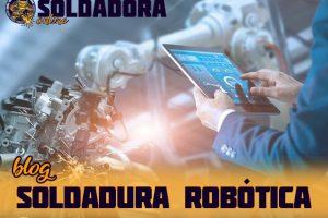 Robots soldadores y soldadura robótica